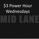$3 Power Hour Wednesdays